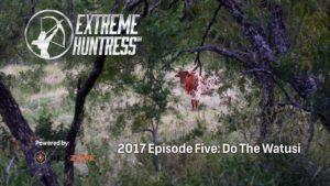 Extreme Huntress 2017: Do the Watusi – Ep 5